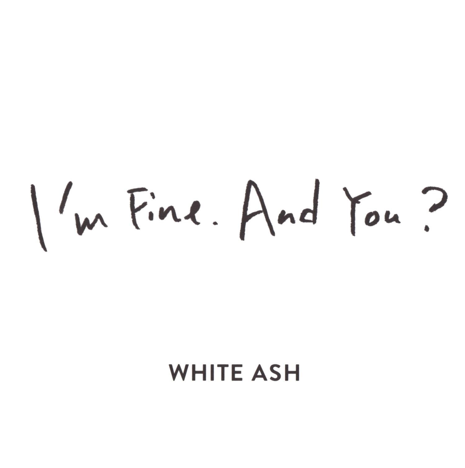 WHITE ASHの、『I'm Fine. And You?』の高画質ジャケット画像